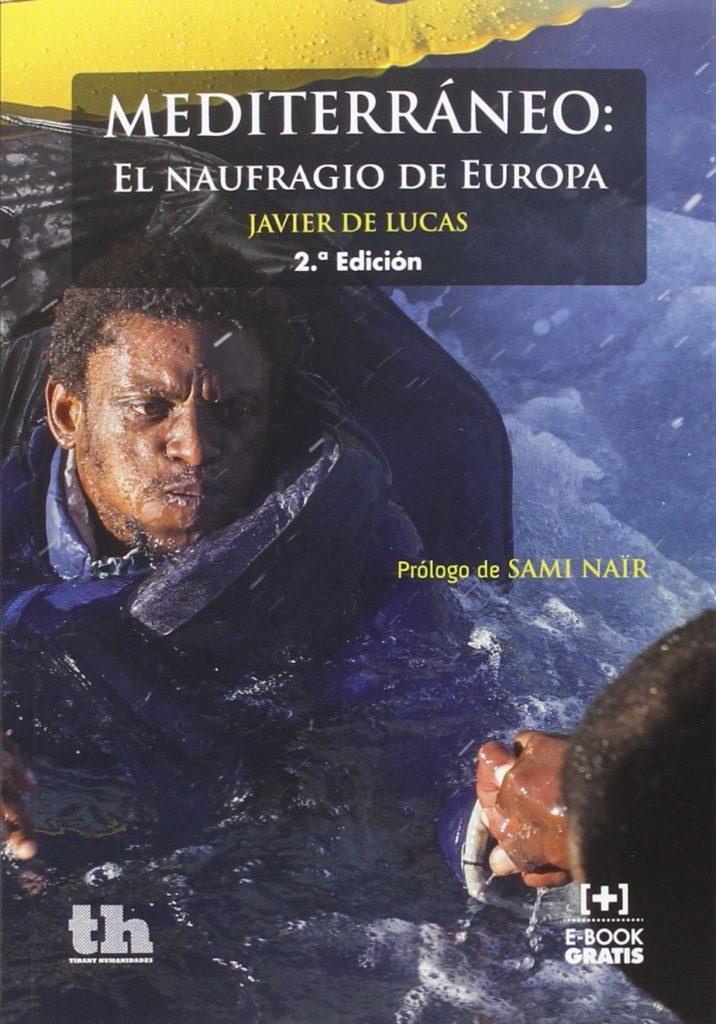 Libros Refugiados: Mediterráneo, el naufragio de Europa - Javier de Lucas